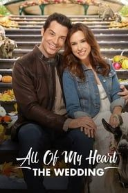 All of My Heart: The Wedding streaming vf