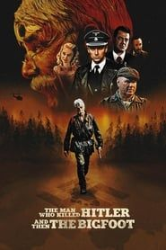 The Man Who Killed Hitler and Then the Bigfoot streaming vf