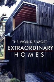 The World's Most Extraordinary Homes streaming vf