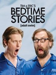 Tim and Eric's Bedtime Stories streaming vf