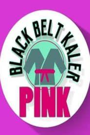 Black Belt Kaler Pink streaming vf