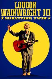 Loudon Wainwright III: Surviving Twin streaming vf