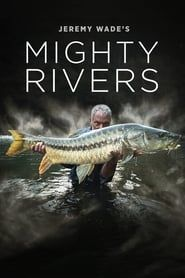 Jeremy Wade's Mighty Rivers streaming vf