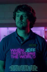 When Jeff Tried to Save the World streaming vf