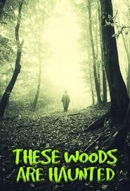 These Woods Are Haunted streaming vf