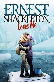 Ernest Shackleton Loves Me streaming vf
