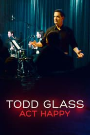 Todd Glass: Act Happy streaming vf