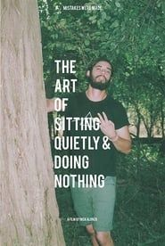 The Art of Sitting Quietly and Doing Nothing streaming vf