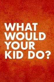 What Would Your Kid Do? streaming vf