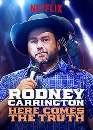Rodney Carrington: Here Comes The Truth streaming vf