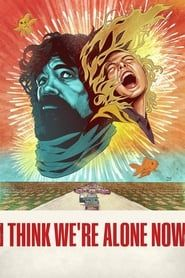 I Think We're Alone Now streaming vf