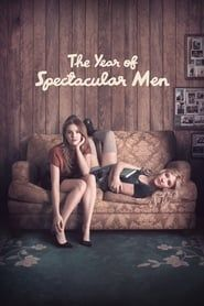 The Year of Spectacular Men streaming vf