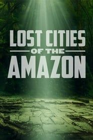 Lost Cities of the Amazon streaming vf