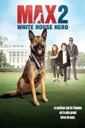Max 2 : Héros de la Maison Blanche 2017 film complet