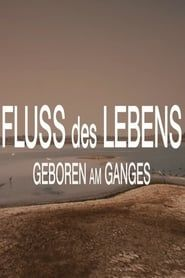 Fluss des Lebens: Geboren am Ganges streaming vf