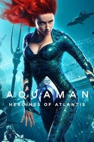 Aquaman: Heroines of Atlantis streaming vf