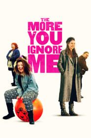The More You Ignore Me streaming vf