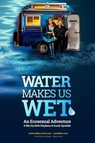 Water Makes Us Wet: An Ecosexual Adventure streaming vf
