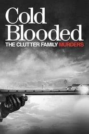 Cold Blooded: The Clutter Family Murders streaming vf