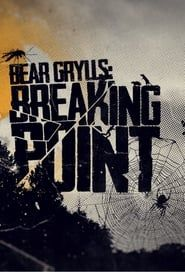 Bear Grylls: Breaking Point streaming vf
