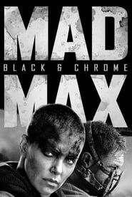 Mad Max: Fury Road Black & Chrome  streaming