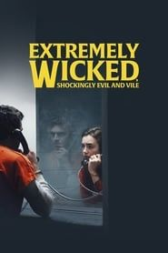 Extremely Wicked, Shockingly Evil and Vile streaming vf
