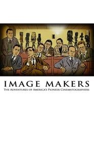 Image Makers: The Adventures of America's Pioneer Cinematographers streaming