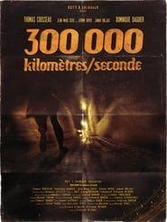 300 000 KILOMÈTRES / SECONDE streaming