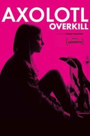 Axolotl Overkill streaming