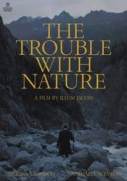 The Trouble With Nature Full online