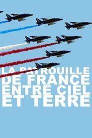 La Patrouille De France Entre Ciel Et Terre streaming