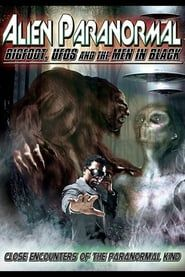Alien Paranormal: Bigfoot, UFO's and the Men in Black streaming