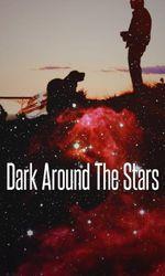 Dark Around the Starsen streaming