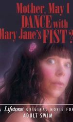 Mother, May I Dance with Mary Jane's Fist?: A Lifetone Original Movieen streaming