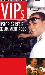 VIPs: Histórias Reais De Um Mentirosoen streaming