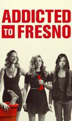 Addicted to Fresnoen streaming