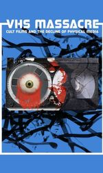 VHS Massacre: Cult Films and the Decline of Physical Mediaen streaming