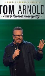 Tom Arnold: Past & Present Imperfectlyen streaming