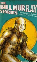 The Bill Murray Stories: Life Lessons Learned from a Mythical Manen streaming