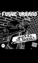 Fugue Urbano - Guerra de Bandasen streaming