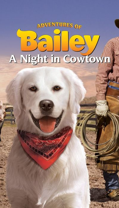 Adventures of Bailey: A Night in Cowtown movie