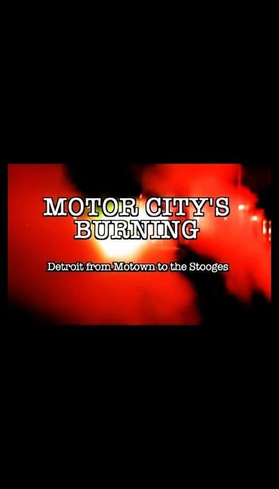 Motor City's Burning: Detroit from Motown to the Stooges movie