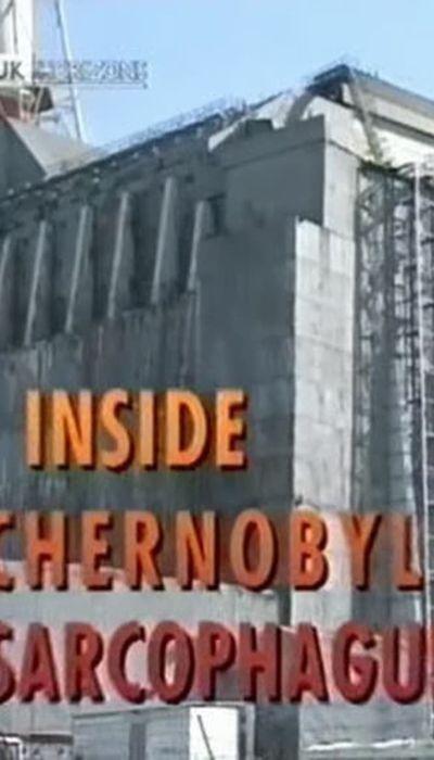 BBC Horizon – Inside Chernobyl's Sarcophagus movie