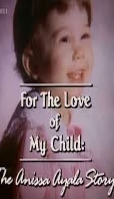 For The Love of My Child: The Anissa Ayala Story movie