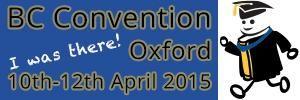 BC Convention, Oxford, 10th - 12th April 2015