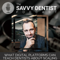 Listen to 251: What Digital Platforms Can Teach Dentists About Scaling