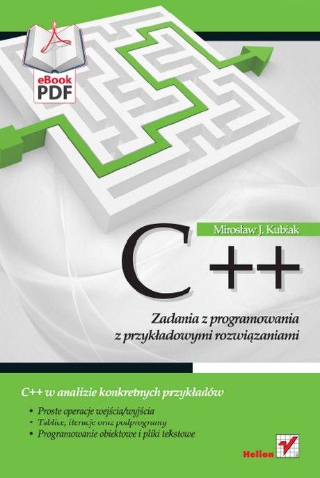 C++ - Zadania z Programowania - Z Przykładowymi Rozwiązaniami - Mirosław J. Kubiak
