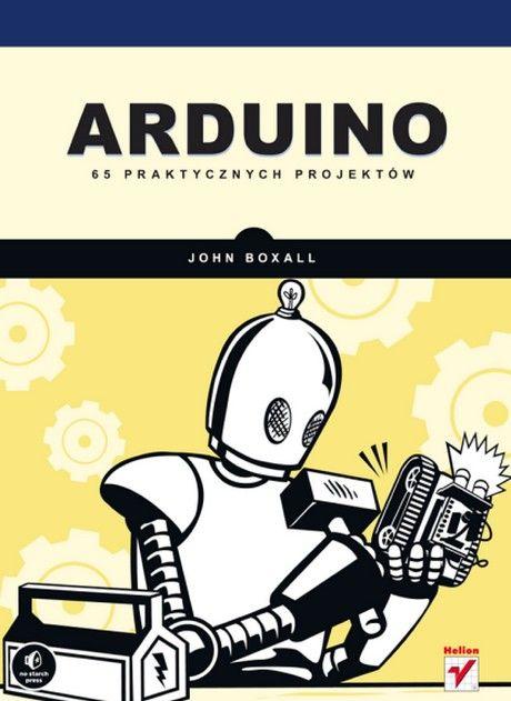 Arduino - 65 praktycznych projektów - John Boxall
