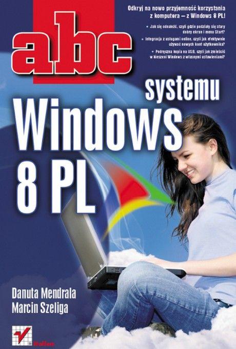 ABC Systemu Windows 8 PL - Danuta Mendrala, Marcin Szeliga