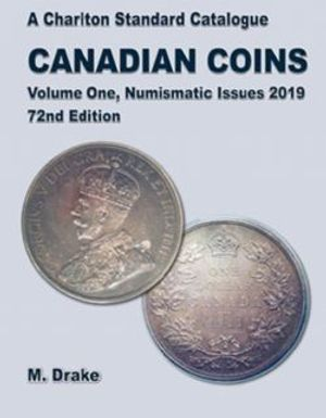 A CHARLTON STANDARD CATALOGUE -  CANADIAN COINS VOL.1 - NUMISMATIC ISSUES 2019 (72ND EDITION)